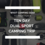 What to Pack for a 10 Day Dual Sport Camping Trip: Part 2 – Camping Gear